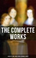 Charlotte Brontë: The Complete Works: Charlotte, Emily, Anne, Patrick & Branwell Brontë