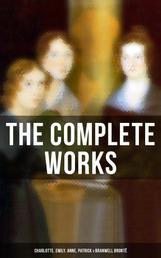 The Complete Works: Charlotte, Emily, Anne, Patrick & Branwell Brontë