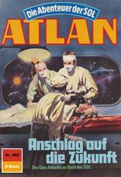 """Atlan 585: Anschlag auf die Zukunft - Atlan-Zyklus """"Die Abenteuer der SOL"""""""