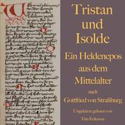 Tristan und Isolde - Ein Heldenepos aus dem Mittelalter nach Gottfried von Straßburg