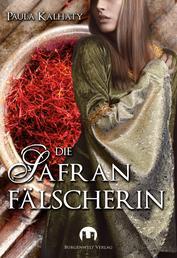 Die Safranfälscherin - Historischer Roman