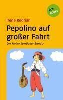 Irene Rodrian: Der kleine Seeräuber - Band 2: Pepolino auf großer Fahrt