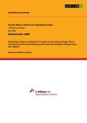 Marktstudie LEED - Erstmalige Analyse zertifizierter Projekte im deutschsprachigen Raum anhand einer Kennwerterhebung und Investorenumfrage mit Bewertung der Objekte