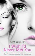 Tanith Davenport: I Wish I'd Never Met You