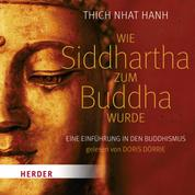 Wie Siddhartha zum Buddha wurde - Eine Einführung in den Buddhismus