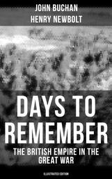 Days to Remember - The British Empire in the Great War (Illustrated Edition) - The Causes of the War; A Bird's-Eye View of the War; The Turn at the Marne; The Western Front; Behind the Lines; Victory