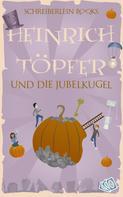 Detlef Köhne: Heinrich Töpfer und die Jubelkugel ★