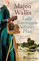 Lady Lanwoods kühner Plan - Historischer Roman