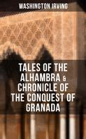 Washington Irving: TALES OF THE ALHAMBRA & CHRONICLE OF THE CONQUEST OF GRANADA