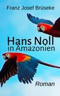 Franz Josef Brüseke: Hans Noll in Amazonien