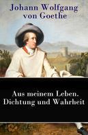 Johann Wolfgang von Goethe: Aus meinem Leben. Dichtung und Wahrheit
