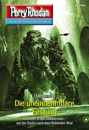 "Perry Rhodan 2995: Die uneinnehmbare Festung - Perry Rhodan-Zyklus ""Genesis"""