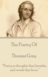 """The Poetry of Thomas Gray - """"Poetry is thoughts that breathe, and words that burn."""""""