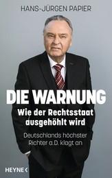 Die Warnung - Wie der Rechtsstaat ausgehöhlt wird. Deutschlands höchster Richter a.D. klagt an