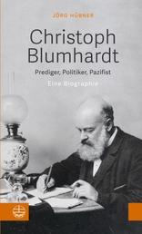Christoph Blumhardt - Prediger, Politiker, Pazifist. Eine Biografie