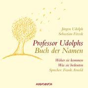 Professor Udolphs Buch der Namen - Woher sie kommen, was sie bedeuten (Gekürzt)