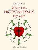 Alfred Leo Kraus: Wege des Protestantismus 1517-2017
