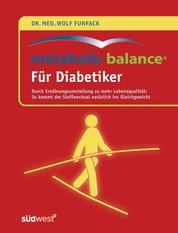 Metabolic Balance® Für Diabetiker - Durch Ernährungsumstellung zu mehr Lebensqualität: - So kommt der Stoffwechsel natürlich ins Gleichgewicht