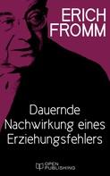 Erich Fromm: Dauernde Nachwirkung eines Erziehungsfehlers ★★★★
