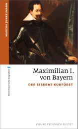 Kurfürst Maximilian I. - Der eiserne Kurfürst