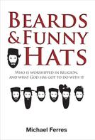 Michael Ferres: Beards and Funny Hats