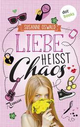 Liebe heißt Chaos - Roman