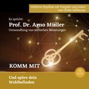 Komm mit - Es spricht: Prof. Dr. Arno Müller Umwandlung von seelischen Belastungen, Komm mit