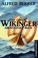 Alfred Bekker: Das große Wikinger Abenteuer Buch