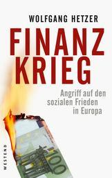 Finanzkrieg - Angriff auf den sozialen Frieden in Europa
