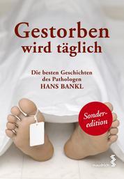 Gestorben wird täglich - Die besten Geschichten des Pathologen Hans Bankl