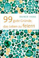 Rainer Haak: 99 gute Gründe, das Leben zu feiern