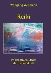 Reiki - Im kreativen Strom der Lebenskraft