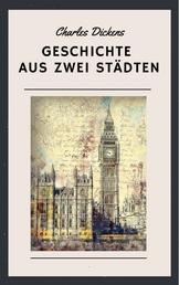 Charles Dickens - Geschichte aus zwei Städten - Historischer Roman