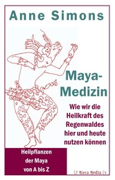 Maya-Medizin - Wie wir die Heilkraft des Regenwaldes hier und heute nutzen können