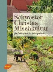 Schwester Christas Mischkultur - Im Einklang mit der Natur gärtnern