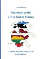 Arndt Künnecke: Migrationspolitik der baltischen Staaten
