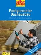 Selbst ist der Mann. Das Do-it-yourself-Magazin: Fachgerechter Dachausbau - Profiwissen für Heimwerker ★★★★