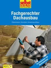 Fachgerechter Dachausbau - Profiwissen für Heimwerker - Dämmen, Fenster, Innenausbau