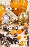 Swan Aung: Four Famous Juice Recipes From Persian Gulf