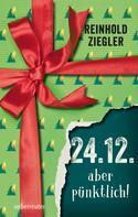 Reinhold Ziegler: 24.12. - aber pünktlich! ★★★★