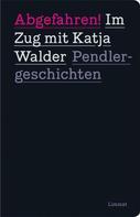Katja Walder: Abgefahren! Im Zug mit Katja Walder