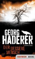 Georg Haderer: Der bessere Mensch ★★★★