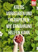 BILD am SONNTAG Ratgeber-Edition: Krebs vorbeugen und therapieren: Wie Ernährung helfen kann ★★★★★