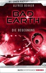 Bad Earth 43 - Science-Fiction-Serie - Die Begegnung