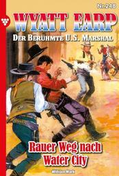 Wyatt Earp 248 – Western - Rauer Weg nach Water City