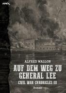 Alfred Wallon: AUF DEM WEG ZU GENERAL LEE - CIVIL WAR CHRONICLES III