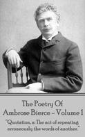 Ambrose Bierce: The Poetry Of Ambrose Bierce - Volume 1
