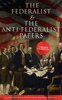Alexander Hamilton: The Federalist & The Anti-Federalist Papers: Complete Collection