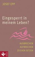 Josef Epp: Eingesperrt in meinem Leben?