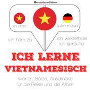 Ich lerne Vietnamesisch - Ich höre zu, ich wiederhole, ich spreche : Sprachmethode